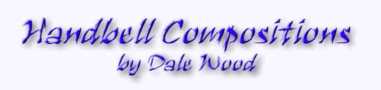 Handbell Compositions by Dale Wood