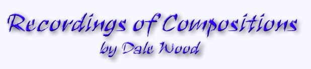 Recordings of Compositions by Dale Wood