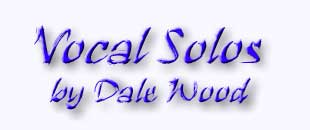 Vocal Solos by Dale Wood